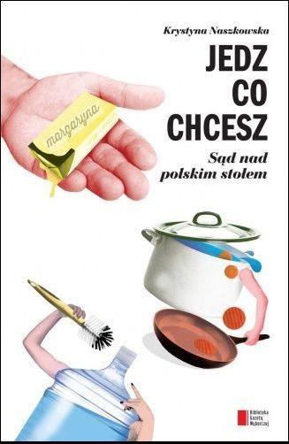 """Krystyna Naszkowska, """"Jedz, co chcesz. Sąd nad polskim stołem"""""""