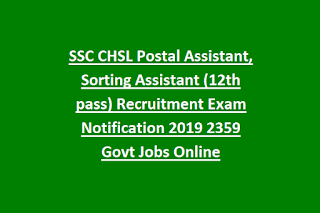 SSC CHSL Postal Assistant, Sorting Assistant (12th pass) Recruitment Exam Notification 2019 2359 Govt Jobs Online