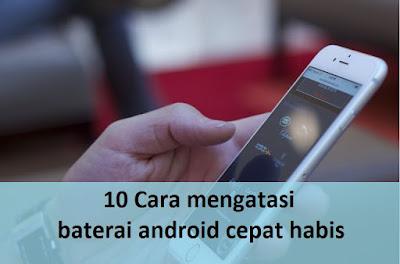 10 Cara mengatasi baterai android cepat habis