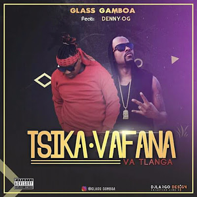 Glass Gamboa feat. Denny OG - Tsika Vafana Va Tlanga (2018) | Download Mp3