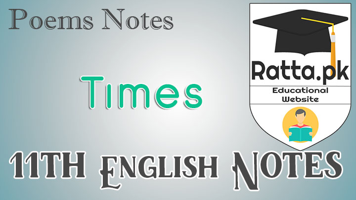 Times Poem Notes - Main Idea and Questions - FA/ICS/FSc 11th/1st Year English