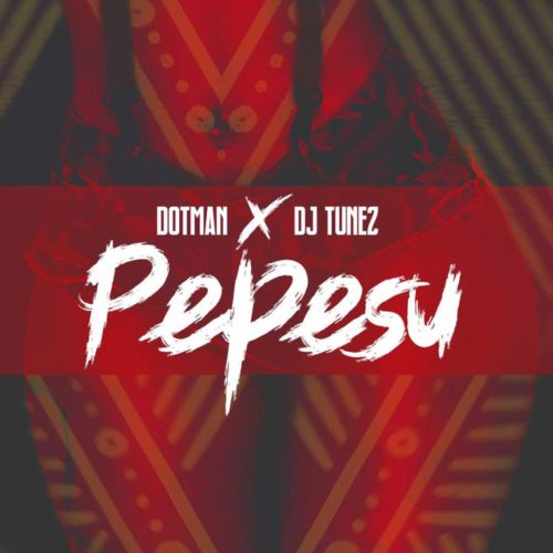 [Music] Dotman X DJ Tunez – Pepesu-www.mp3made.com.ng