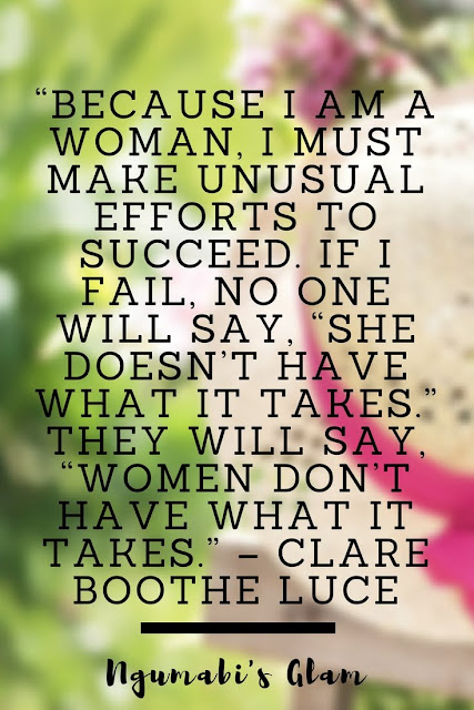 """BECAUSE I AM A WOMAN, I MUST MAKE UNUSUAL EFFORTS TO SUCCEED. IF I FAIL, NO ONE WILL SAY, """"SHE DOESN'T HAVE WHAT IT TAKES."""" THEY WILL SAY, """"WOMEN DON'T HAVE WHAT IT TAKES."""" – CLARE BOOTHE LUCE"""