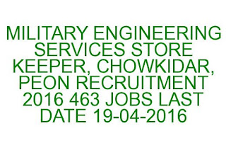 MILITARY ENGINEERING SERVICES STORE KEEPER, CHOWKIDAR, PEON RECRUITMENT 2016 463 JOBS