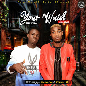 NoWizzy - Your Waist ft Domo Bee & Honour B (Prod. By Kellz) - www.mp3made.com.ng