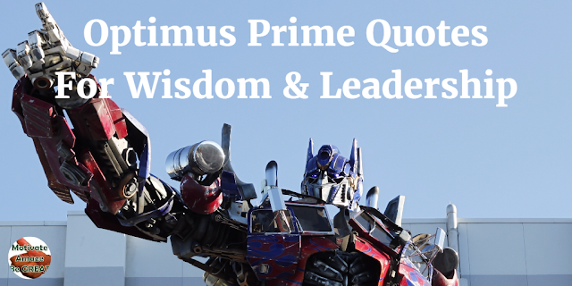 "Header image for the article: ""31 Optimus Prime Quotes For Wisdom & Leadership"". A selection of Optimus Prime best quotes"