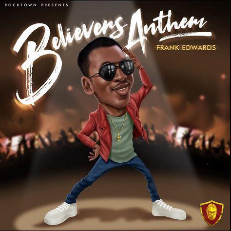 [SB-MUSIC] Frank Edwards – 'Believers Anthem'