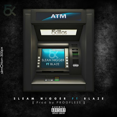 Sleam Nigger ft. Hot Blaze - ATM