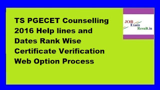 TS PGECET Counselling 2016 Help lines and Dates Rank Wise Certificate Verification Web Option Process