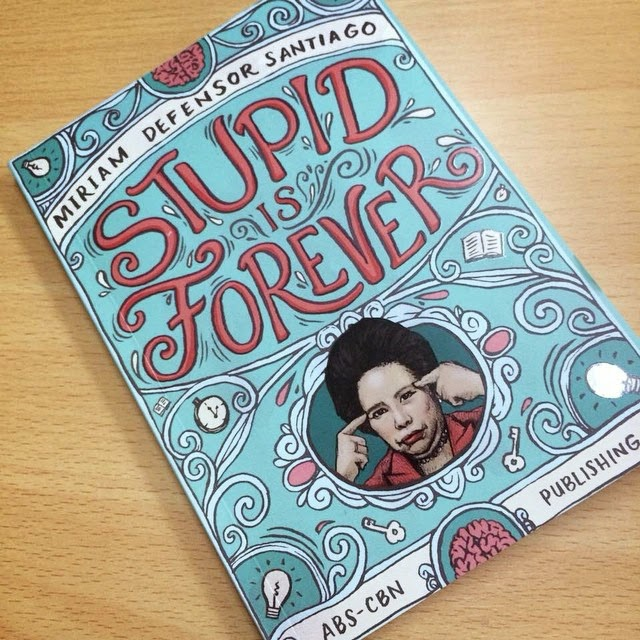 Stupid Is Forever by Senator Miriam Defensor-Santiago