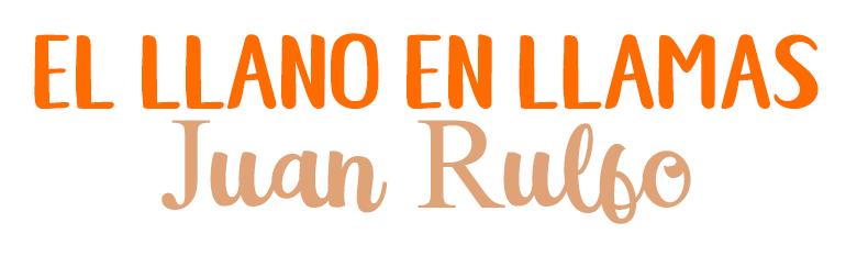 El llano en llamas, Juan Rulfo.