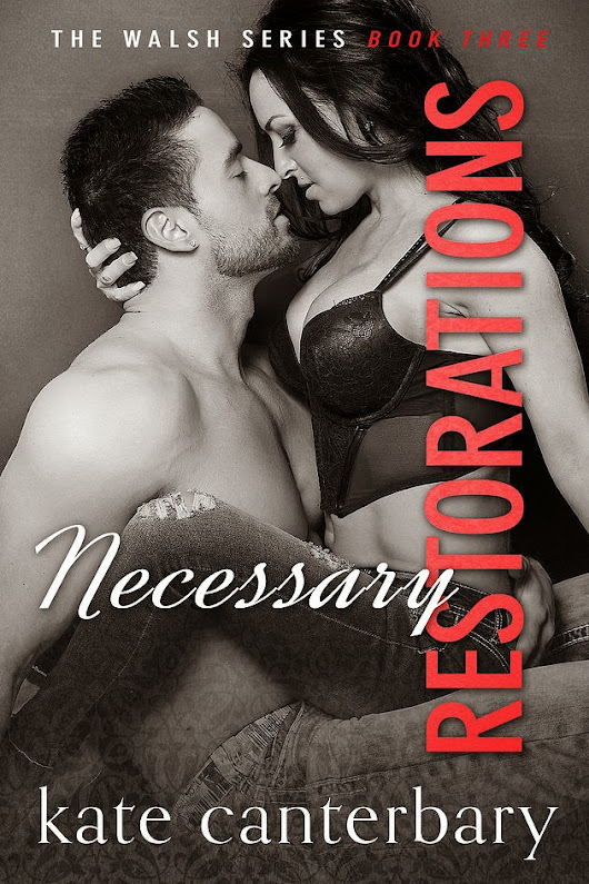 **Review** @RockStarPRLC 's Blog Tour: NECESSARY RESTORATIONS (The Walshes #3) by Kate Canterbary @KCanterbary
