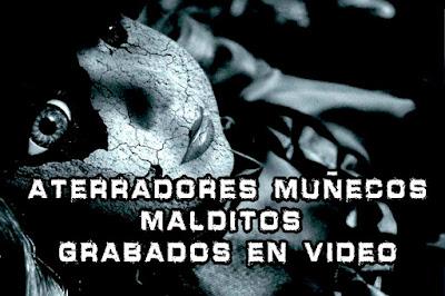 Aterradores Muñecos Malditos Grabados en Video