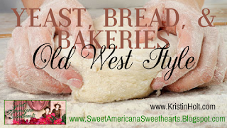 Kristin Holt | Yeast, Bread, and Bakeries: Old West Style