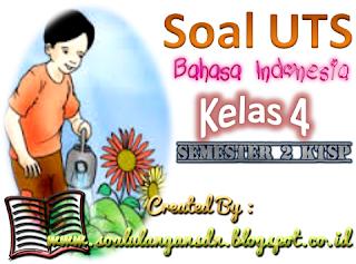 Soal UTS Bahasa Indonesia Kelas 4 Semester 2 KTSP