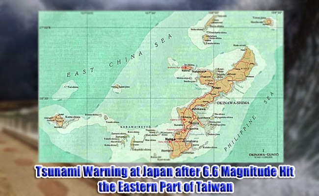 Tsunami Warning at Japan after 6.6 Magnitude Hit the Eastern Part of Taiwan