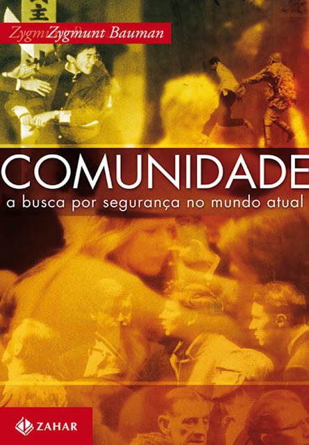 Comunidade A busca por segurança no mundo atual Zygmunt Bauman
