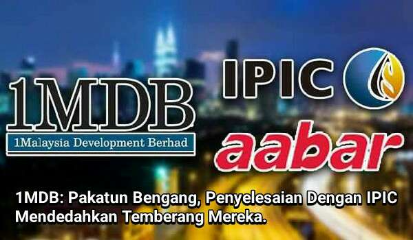 1MDB: Pakatun Bengang, Penyelesaian Dengan IPIC Mendedahkan Temberang Mereka.