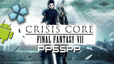 Download Crisis Core: Final Fantasi VII ISO/CSO PSP PPSSPP High Compress For Android