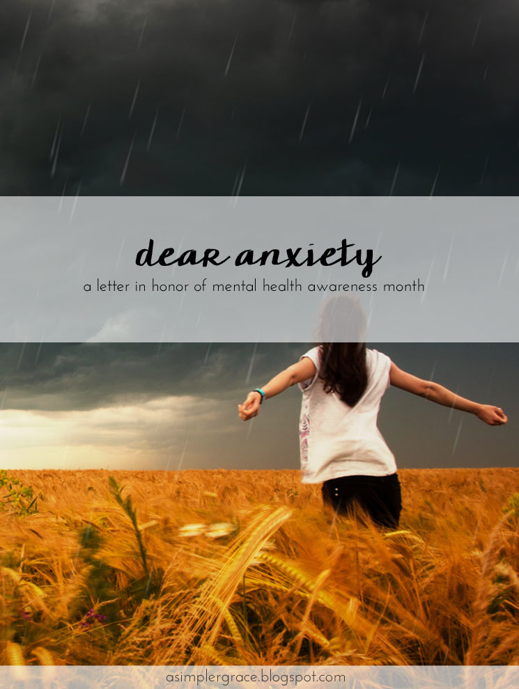 Dear Anxiety | A Letter in Honor of #MentalHealthAwarenessMonth - A Simpler Grace