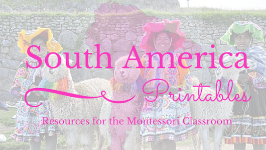 South America - Free Educational Printables. Resources for the Montessori Classroom (KLP LINK UP)