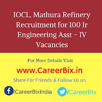 IOCL, Mathura Refinery Recruitment for 100 Jr Engineering Asst – IV Vacancies