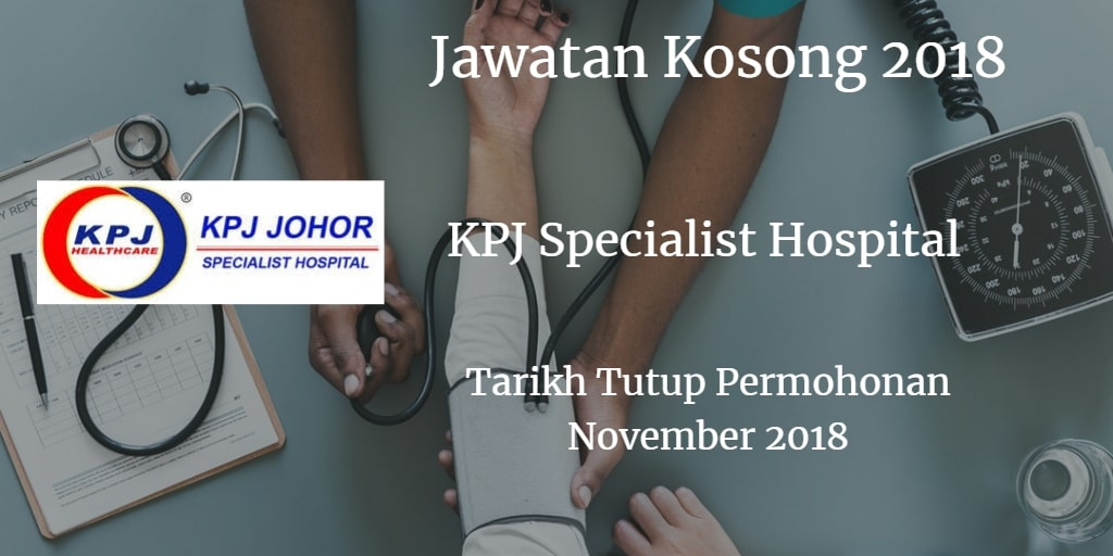 Jawatan Kosong KPJ Johor Specialist Hospital November 2018