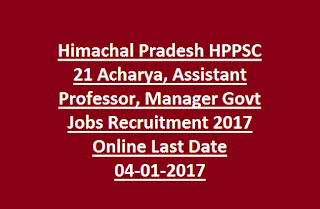 Himachal Pradesh HPPSC 21 Acharya, Assistant Professor, Manager Govt Jobs Recruitment 2017 Online Last Date 04-01-2017