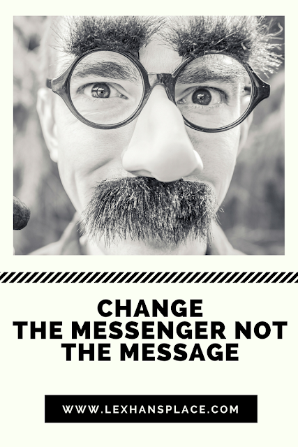 CHANGE THE MESSENGER NO THE MESSAGE FOR LEXHANSPLACE