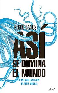 """""""Así se domina el mundo. Desvelando las claves del poder mundial"""" reseña del libro de Pedro Baños BELLUMARTIS HISTORIA MILITAR"""