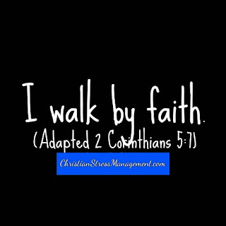 I walk by faith (Adapted 2 Corinthians 5:7)