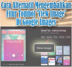Cara Alternatif Mengembalikan Fitur Tombol 'View Image' Di Layanan Google Images