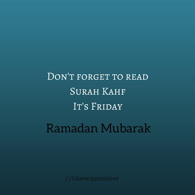 Don't forget to read Surah Kahf It's Friday.