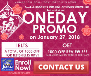 JROOZ FREE IELTS/UKVI/OET ONE DAY PROMO  Join us on January 27, 2018  IELTS: - 500 OFF ON REVIEW FEE - 500 OFF ON EXAM FEE  OET: - 500 OFF REVIEW FEE - 50% OFF ON UNLIMITED IELTS REVIEW FEE AND RECEIVE FREE ASSISTANCE IN EXAM REGISTRATION - 50% REIMBURSEMENT OF OET EXAM COMING FROM OUR PARTNER RECRUITMENT AGENCIES