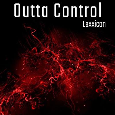 "Lexxicon Unveils New Single ""Outta Control"""