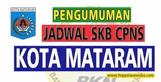 Pengumuman fix Jadwal Seleksi Kompetensi Bidang (SKB) Kota Mataram