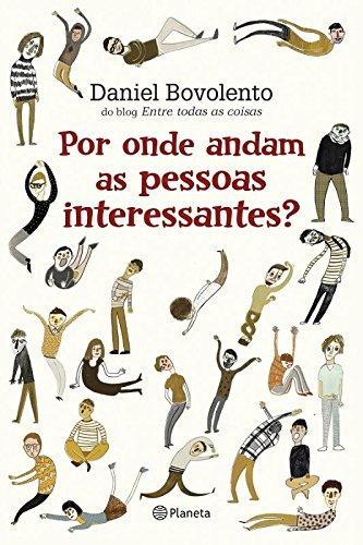 Por onde andam as pessoas interessantes? - Daniel Bovolento