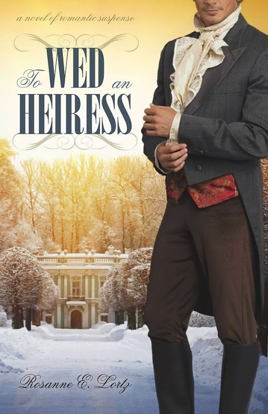Rosanne E. Lortz - Official Author Website: To Wed an Heiress - Goodreads Giveaway!