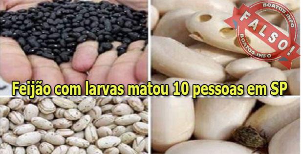 Feijão com larvas matou 10 pessoas em SP - Boato Falso