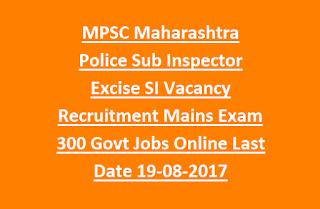 MPSC Maharashtra Police Sub Inspector Excise SI Vacancy Recruitment Mains Exam 300 Govt Jobs Online Last Date 19-08-2017