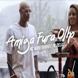 Baixar Música Amiga Fura Olho - MC Maneirinho e PK Delas Mp3