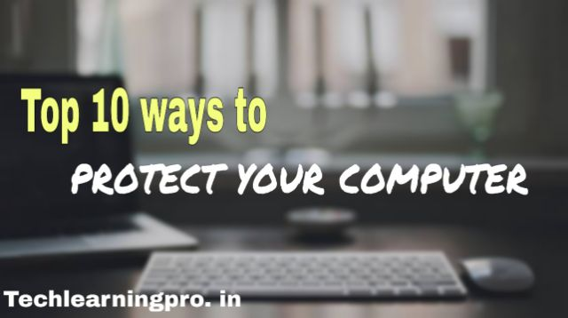 Top 10 ways to protect your computer