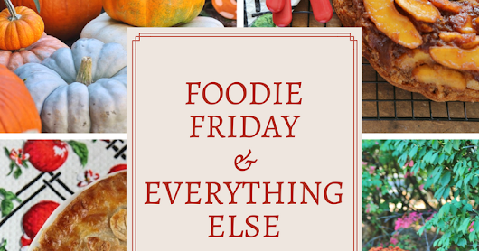 Foodie Friday and Everything Else