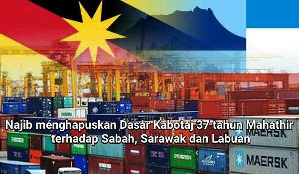 Najib menghapuskan Dasar Kabotaj 37 tahun Mahathir terhadap Sabah, Sarawak dan Labuan