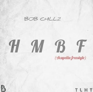 ]AUDIO + VIDEO] Bob Chillz - Heaven Might Be Fake  (Acapella freestyle)
