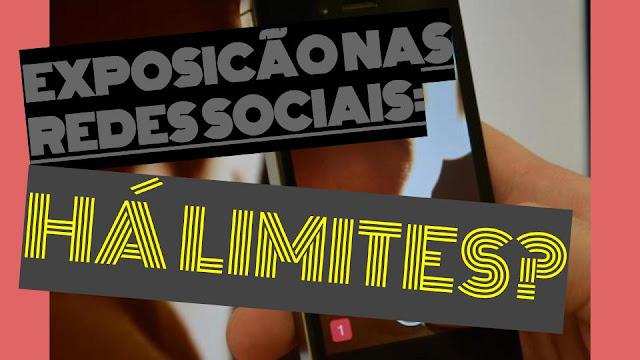 Exposição nas redes sociais: há limites?