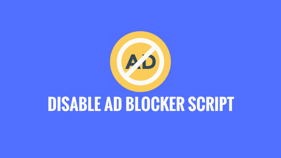 Disable Ad Blocker Script For Bloggers