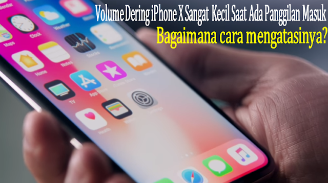 mengatasi Volume Dering iPhone X Sangat Kecil Saat Ada Panggilan Masuk Volume Dering iPhone X Sangat Kecil Saat Ada Panggilan Masuk? Begini Cara Mengatasinya