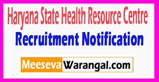 HSHRC Haryana State Health Resource Centre Recruitment Notification 2017 Last Date 31-07-2017