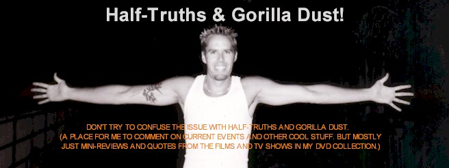 Half-Truths and Gorilla Dust!